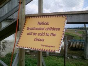 Notice:  Unattended children will be sold to the circus
